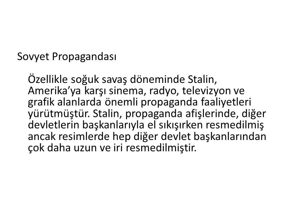 Sovyet Propagandası Özellikle soğuk savaş döneminde Stalin, Amerika'ya karşı sinema, radyo, televizyon ve grafik alanlarda önemli propaganda faaliyetl