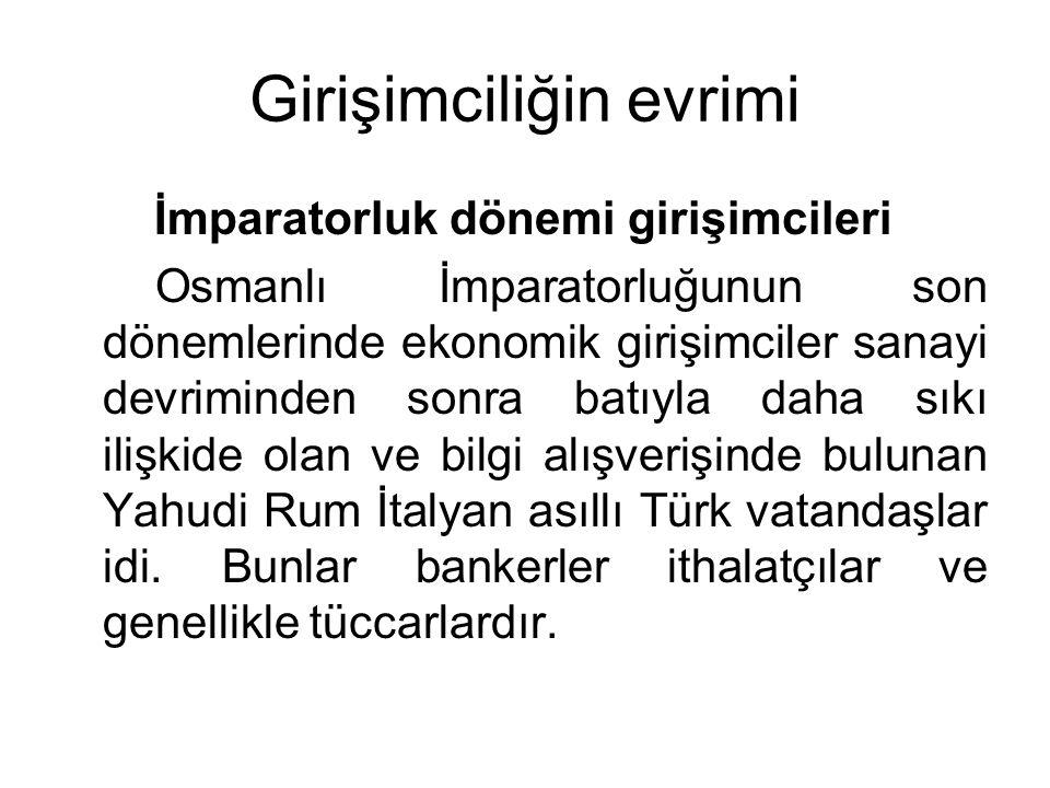 Girişimciliğin evrimi İmparatorluk dönemi girişimcileri Osmanlı İmparatorluğunun son dönemlerinde ekonomik girişimciler sanayi devriminden sonra batıy
