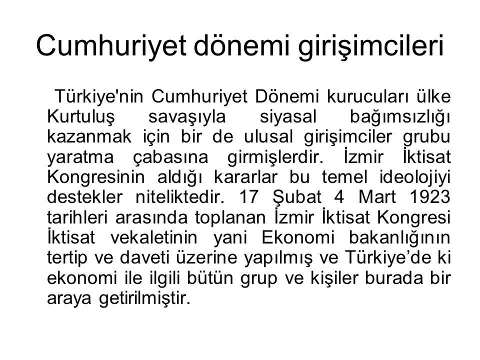 Cumhuriyet dönemi girişimcileri Türkiye'nin Cumhuriyet Dönemi kurucuları ülke Kurtuluş savaşıyla siyasal bağımsızlığı kazanmak için bir de ulusal giri