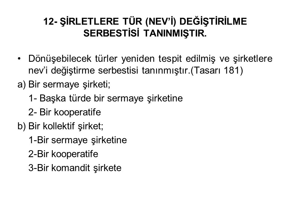 12- ŞİRLETLERE TÜR (NEV'İ) DEĞİŞTİRİLME SERBESTİSİ TANINMIŞTIR.