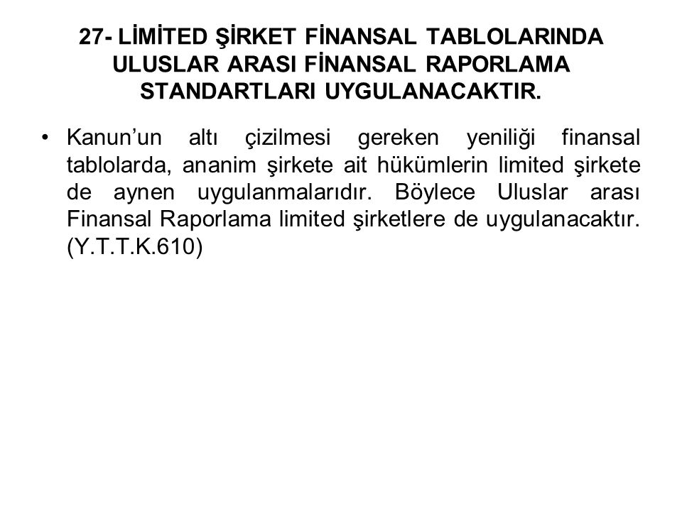 27- LİMİTED ŞİRKET FİNANSAL TABLOLARINDA ULUSLAR ARASI FİNANSAL RAPORLAMA STANDARTLARI UYGULANACAKTIR. Kanun'un altı çizilmesi gereken yeniliği finans