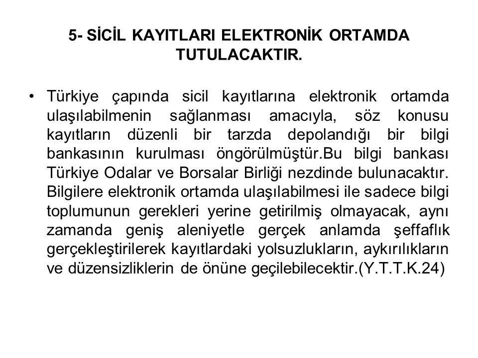 5- SİCİL KAYITLARI ELEKTRONİK ORTAMDA TUTULACAKTIR. Türkiye çapında sicil kayıtlarına elektronik ortamda ulaşılabilmenin sağlanması amacıyla, söz konu