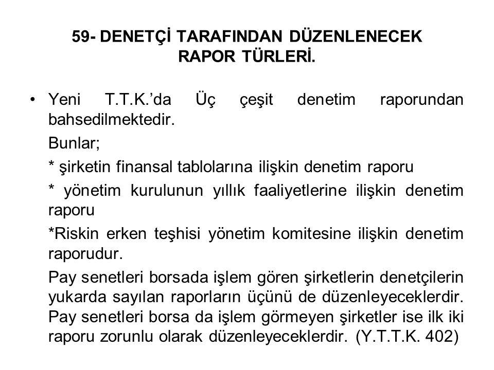 59- DENETÇİ TARAFINDAN DÜZENLENECEK RAPOR TÜRLERİ.