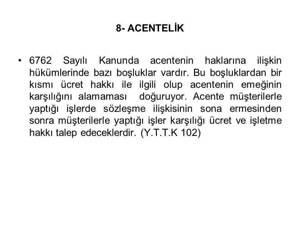 8- ACENTELİK 6762 Sayılı Kanunda acentenin haklarına ilişkin hükümlerinde bazı boşluklar vardır. Bu boşluklardan bir kısmı ücret hakkı ile ilgili olup