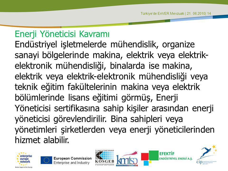 Türkiye'de EnVER Mevzuatı | 21. 06.2010| 14 Endüstriyel işletmelerde mühendislik, organize sanayi bölgelerinde makina, elektrik veya elektrik- elektro