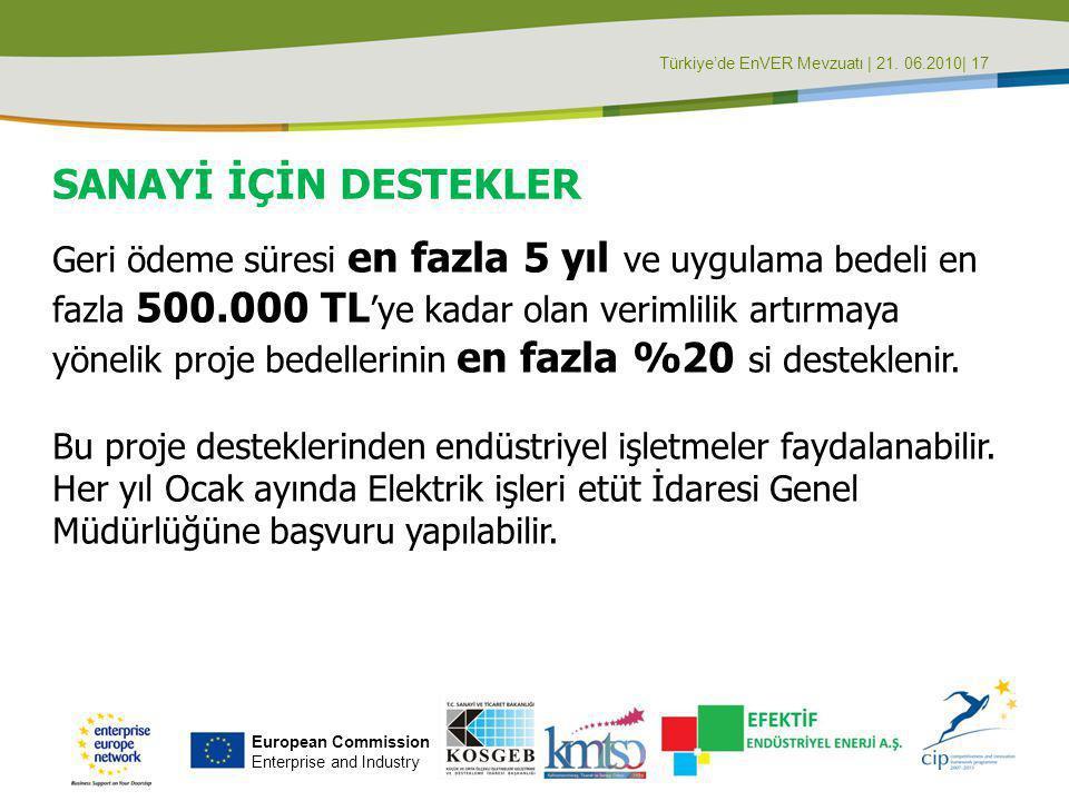 Türkiye'de EnVER Mevzuatı | 21. 06.2010| 17 SANAYİ İÇİN DESTEKLER Geri ödeme süresi en fazla 5 yıl ve uygulama bedeli en fazla 500.000 TL 'ye kadar ol
