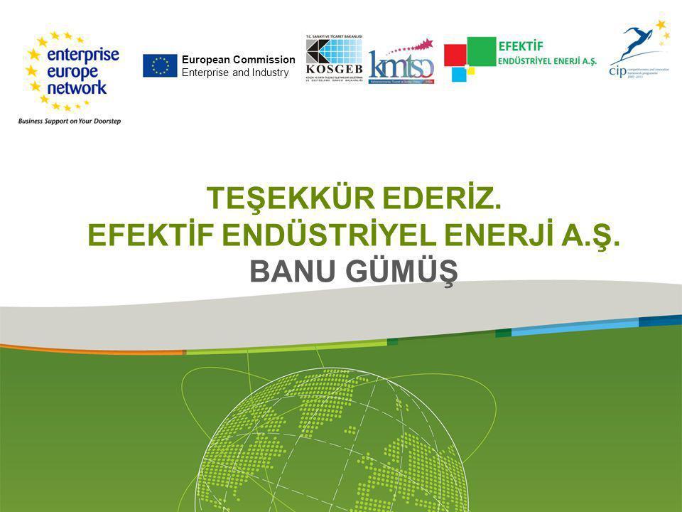 TEŞEKKÜR EDERİZ. EFEKTİF ENDÜSTRİYEL ENERJİ A.Ş. BANU GÜMÜŞ European Commission Enterprise and Industry