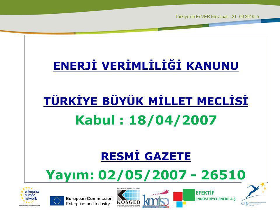 Türkiye'de EnVER Mevzuatı | 21. 06.2010| 5 ENERJİ VERİMLİLİĞİ KANUNU TÜRKİYE BÜYÜK MİLLET MECLİSİ Kabul : 18/04/2007 RESMİ GAZETE Yayım: 02/05/2007 -