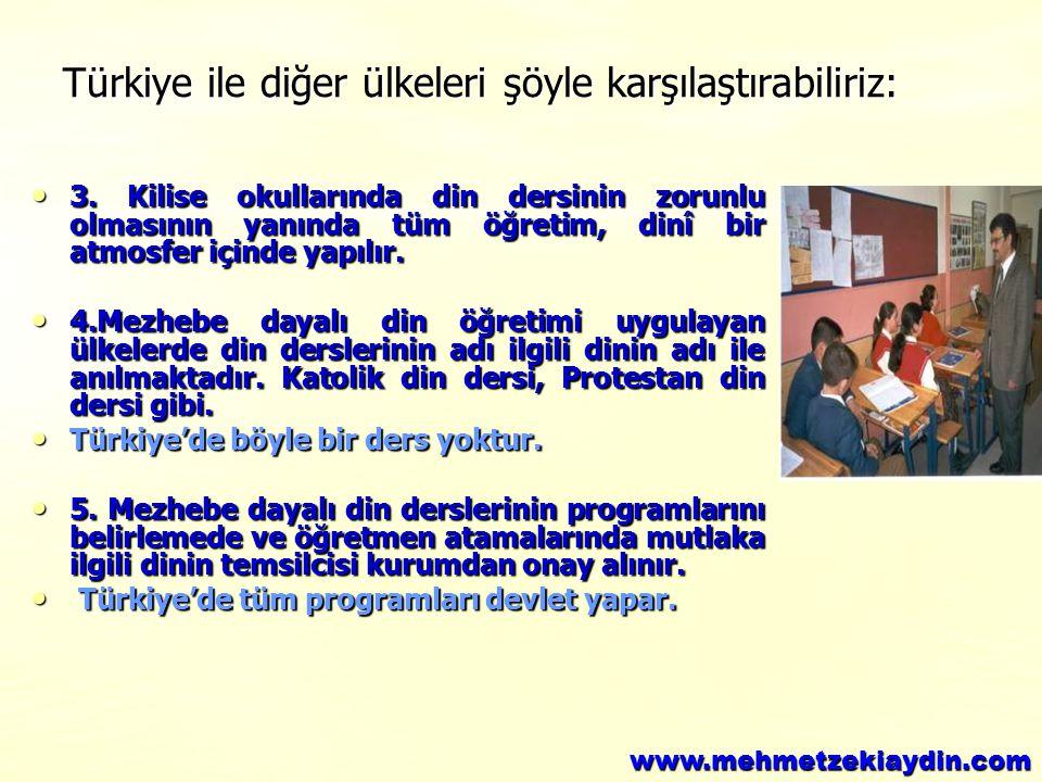Türkiye ile diğer ülkeleri şöyle karşılaştırabiliriz: 3. Kilise okullarında din dersinin zorunlu olmasının yanında tüm öğretim, dinî bir atmosfer için