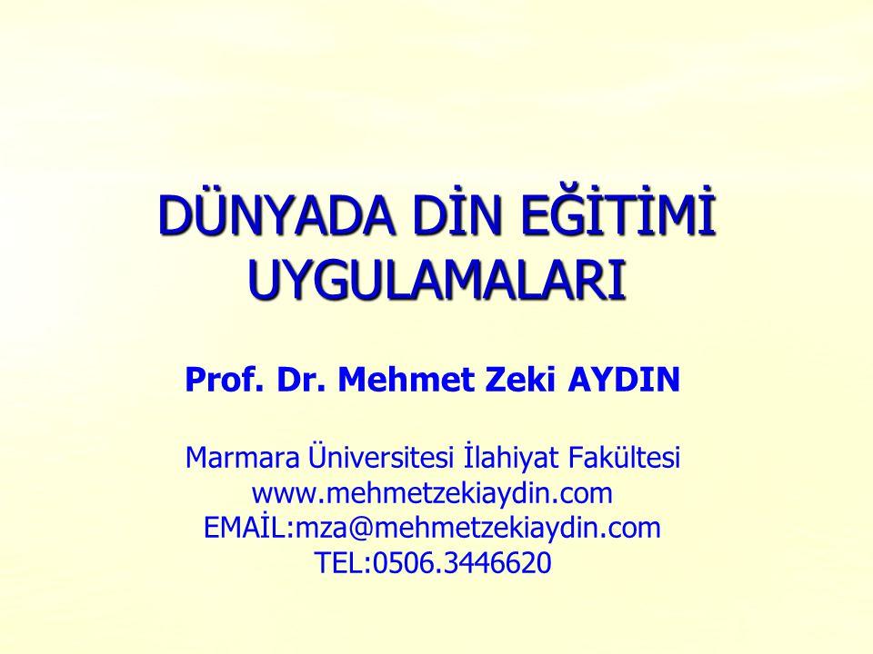 DÜNYADA DİN EĞİTİMİ UYGULAMALARI Prof. Dr. Mehmet Zeki AYDIN Marmara Üniversitesi İlahiyat Fakültesi www.mehmetzekiaydin.com EMAİL:mza@mehmetzekiaydin