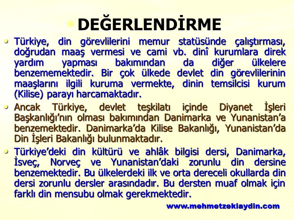 DEĞERLENDİRME DEĞERLENDİRME Türkiye, din görevlilerini memur statüsünde çalıştırması, doğrudan maaş vermesi ve cami vb. dinî kurumlara direk yardım ya