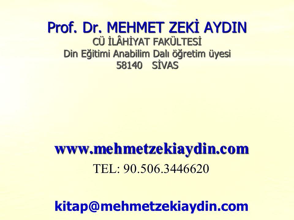 Prof. Dr. MEHMET ZEKİ AYDIN CÜ İLÂHİYAT FAKÜLTESİ Din Eğitimi Anabilim Dalı öğretim üyesi 58140 SİVAS www.mehmetzekiaydin.com TEL: 90.506.3446620 kita
