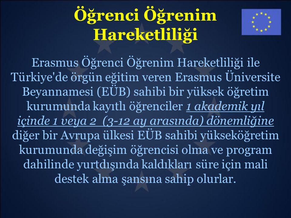 Öğrenci Öğrenim Hareketliliği Erasmus Öğrenci Öğrenim Hareketliliği ile Türkiye'de örgün eğitim veren Erasmus Üniversite Beyannamesi (EÜB) sahibi bir