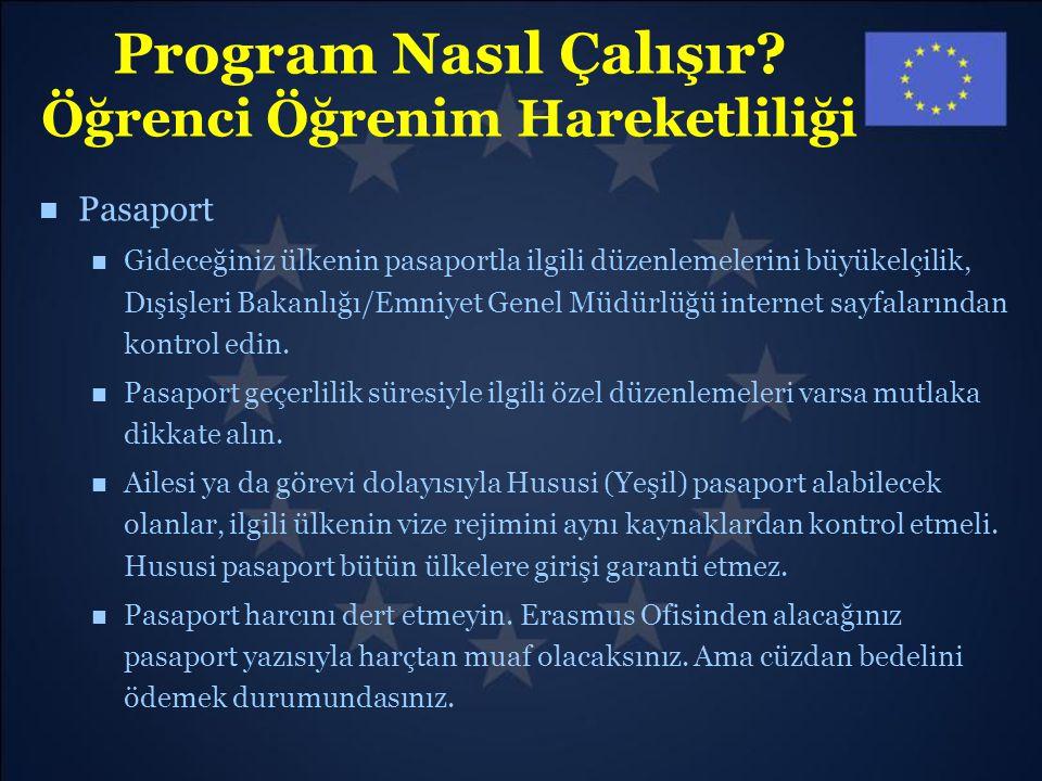 Program Nasıl Çalışır? Öğrenci Öğrenim Hareketliliği Pasaport Gideceğiniz ülkenin pasaportla ilgili düzenlemelerini büyükelçilik, Dışişleri Bakanlığı/