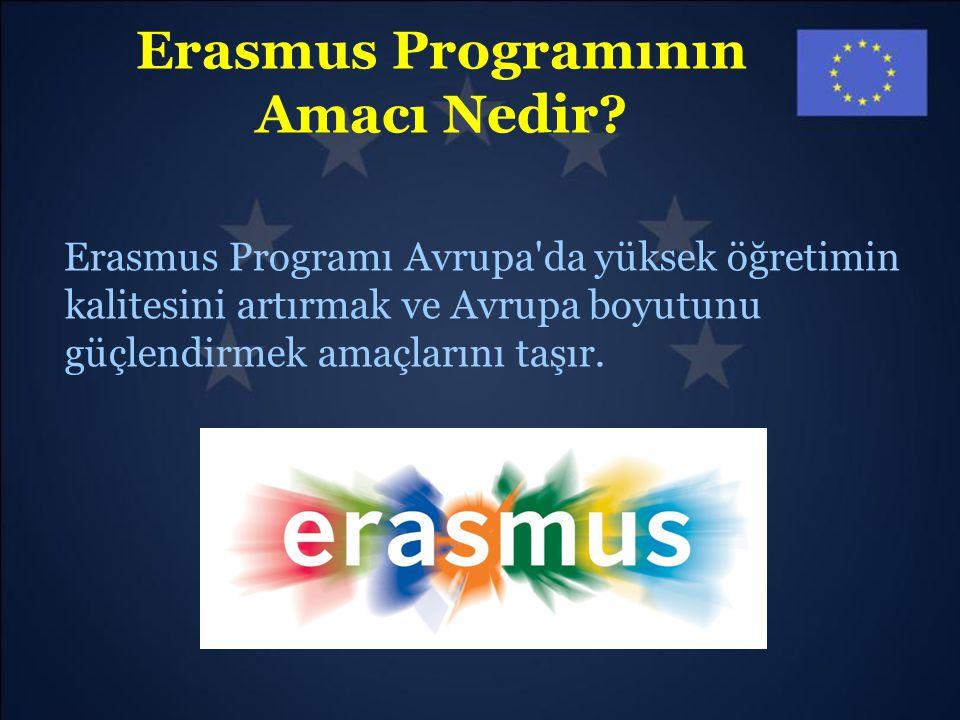 Erasmus Programının Amacı Nedir? Erasmus Programı Avrupa'da yüksek öğretimin kalitesini artırmak ve Avrupa boyutunu güçlendirmek amaçlarını taşır.