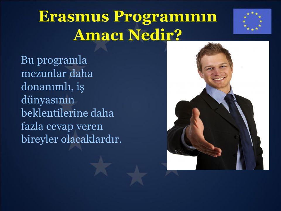 Erasmus Programının Amacı Nedir? Bu programla mezunlar daha donanımlı, iş dünyasının beklentilerine daha fazla cevap veren bireyler olacaklardır.