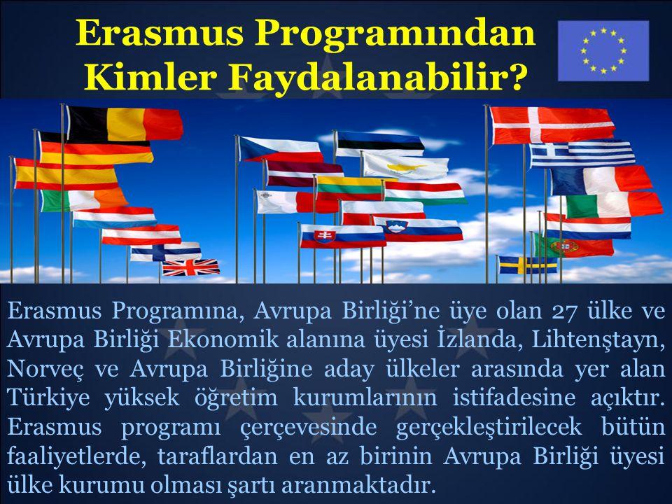 Erasmus Programından Kimler Faydalanabilir? Erasmus Programına, Avrupa Birliği'ne üye olan 27 ülke ve Avrupa Birliği Ekonomik alanına üyesi İzlanda, L