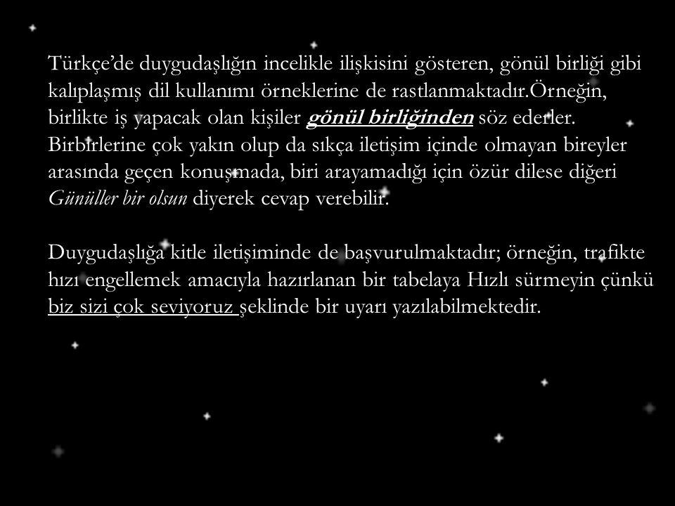 Türkçe'de duygudaşlığın incelikle ilişkisini gösteren, gönül birliği gibi kalıplaşmış dil kullanımı örneklerine de rastlanmaktadır.Örneğin, birlikte i