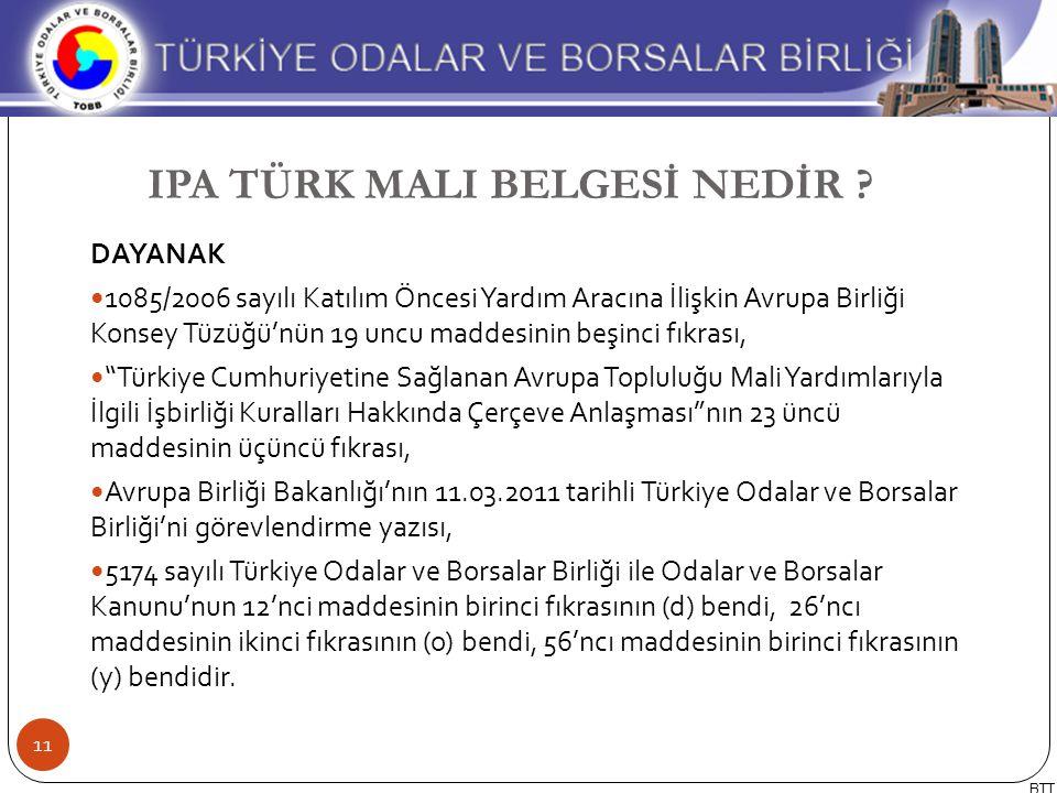 DAYANAK 1085/2006 sayılı Katılım Öncesi Yardım Aracına İlişkin Avrupa Birliği Konsey Tüzüğü'nün 19 uncu maddesinin beşinci fıkrası, Türkiye Cumhuriyetine Sağlanan Avrupa Topluluğu Mali Yardımlarıyla İlgili İşbirliği Kuralları Hakkında Çerçeve Anlaşması nın 23 üncü maddesinin üçüncü fıkrası, Avrupa Birliği Bakanlığı'nın 11.03.2011 tarihli Türkiye Odalar ve Borsalar Birliği'ni görevlendirme yazısı, 5174 sayılı Türkiye Odalar ve Borsalar Birliği ile Odalar ve Borsalar Kanunu'nun 12'nci maddesinin birinci fıkrasının (d) bendi, 26'ncı maddesinin ikinci fıkrasının (o) bendi, 56'ncı maddesinin birinci fıkrasının (y) bendidir.