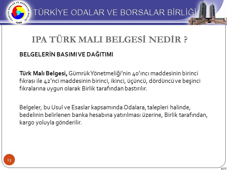 BELGELERİN BASIMI VE DAĞITIMI Türk Malı Belgesi, Gümrük Yönetmeliği'nin 40'ıncı maddesinin birinci fıkrası ile 42'nci maddesinin birinci, ikinci, üçün