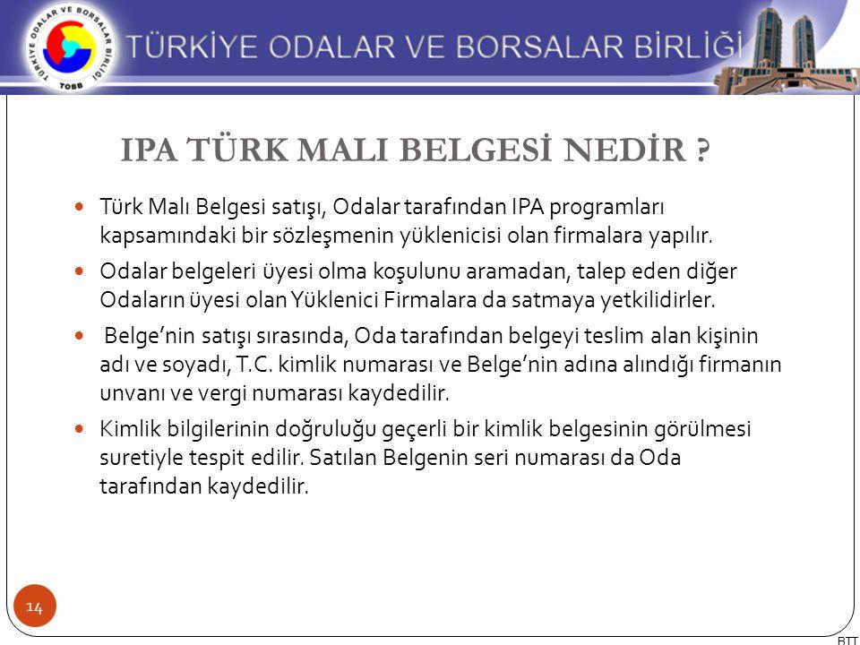 Türk Malı Belgesi satışı, Odalar tarafından IPA programları kapsamındaki bir sözleşmenin yüklenicisi olan firmalara yapılır. Odalar belgeleri üyesi ol