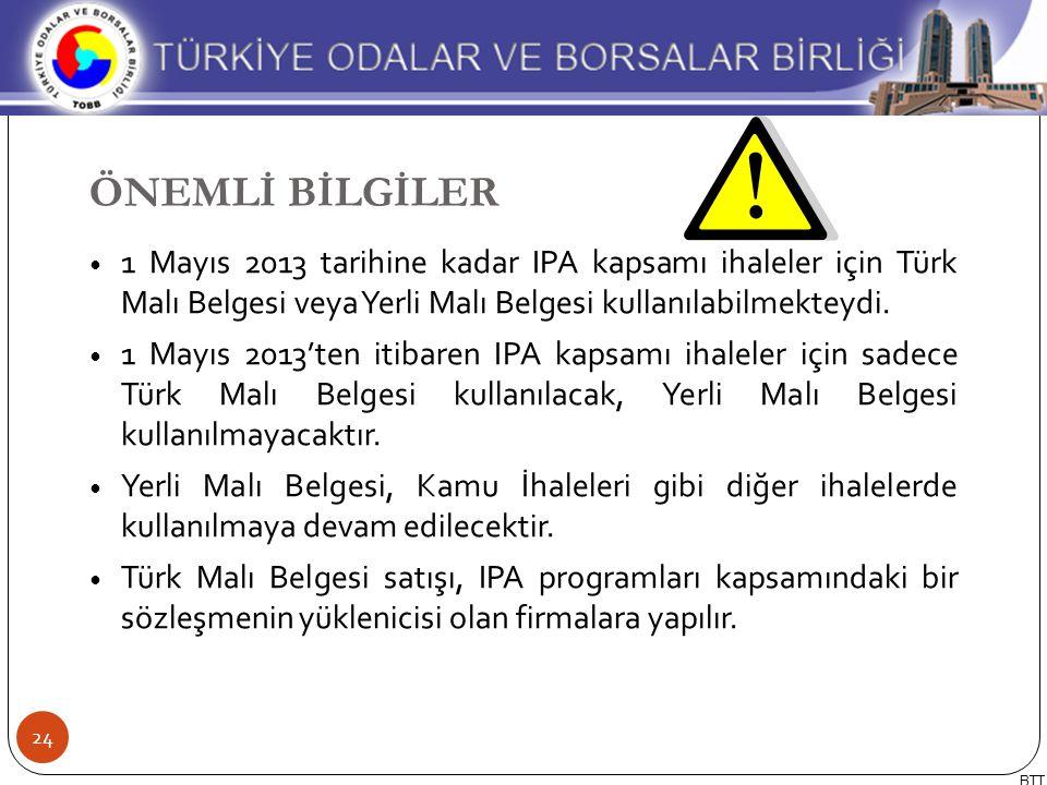 1 Mayıs 2013 tarihine kadar IPA kapsamı ihaleler için Türk Malı Belgesi veya Yerli Malı Belgesi kullanılabilmekteydi. 1 Mayıs 2013'ten itibaren IPA ka