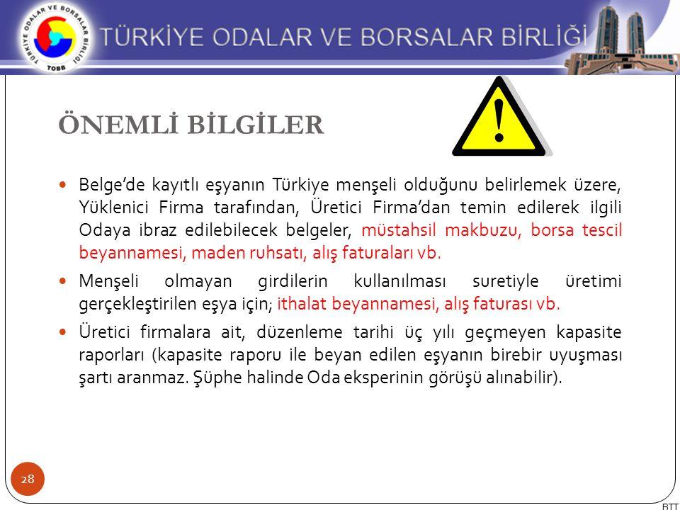 Belge'de kayıtlı eşyanın Türkiye menşeli olduğunu belirlemek üzere, Yüklenici Firma tarafından, Üretici Firma'dan temin edilerek ilgili Odaya ibraz ed