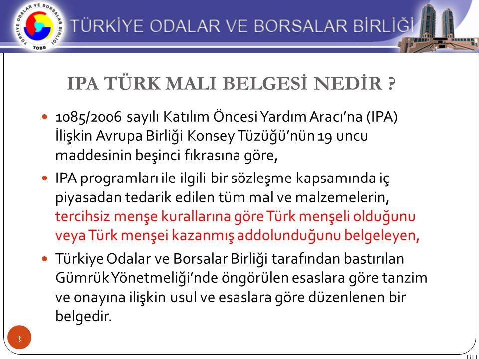 1085/2006 sayılı Katılım Öncesi Yardım Aracı'na (IPA) İlişkin Avrupa Birliği Konsey Tüzüğü'nün 19 uncu maddesinin beşinci fıkrasına göre, IPA programları ile ilgili bir sözleşme kapsamında iç piyasadan tedarik edilen tüm mal ve malzemelerin, tercihsiz menşe kurallarına göre Türk menşeli olduğunu veya Türk menşei kazanmış addolunduğunu belgeleyen, Türkiye Odalar ve Borsalar Birliği tarafından bastırılan Gümrük Yönetmeliği'nde öngörülen esaslara göre tanzim ve onayına ilişkin usul ve esaslara göre düzenlenen bir belgedir.