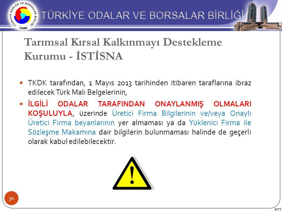TKDK tarafından, 1 Mayıs 2013 tarihinden itibaren taraflarına ibraz edilecek Türk Malı Belgelerinin, İLGİLİ ODALAR TARAFINDAN ONAYLANMIŞ OLMALARI KOŞULUYLA, üzerinde Üretici Firma Bilgilerinin ve/veya Onaylı Üretici Firma beyanlarının yer almaması ya da Yüklenici Firma ile Sözleşme Makamına dair bilgilerin bulunmaması halinde de geçerli olarak kabul edilebilecektir.