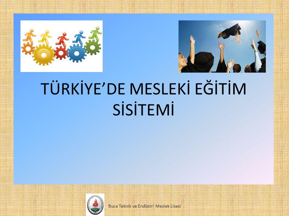 TÜRKİYE'DE MESLEKİ EĞİTİM SİSİTEMİ Buca Teknik ve Endüstri Meslek Lisesi