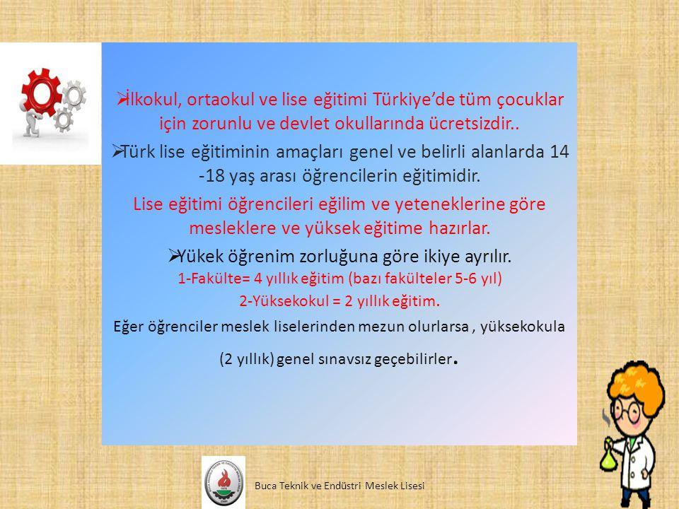  İlkokul, ortaokul ve lise eğitimi Türkiye'de tüm çocuklar için zorunlu ve devlet okullarında ücretsizdir..  Türk lise eğitiminin amaçları genel ve