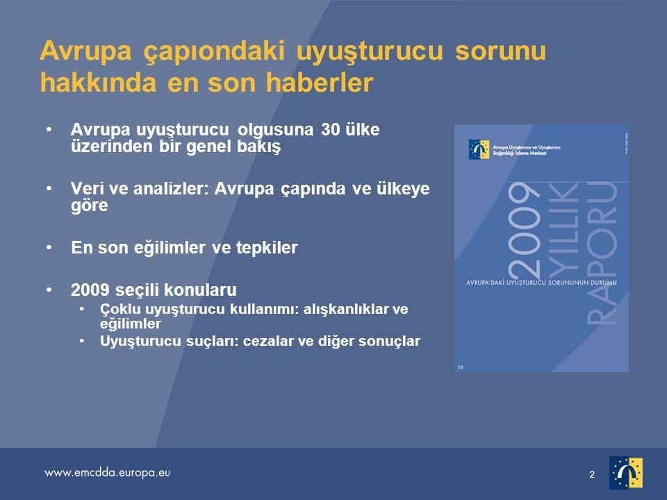 2 Avrupa çapıondaki uyuşturucu sorunu hakkında en son haberler Avrupa uyuşturucu olgusuna 30 ülke üzerinden bir genel bakış Veri ve analizler: Avrupa çapında ve ülkeye göre En son eğilimler ve tepkiler 2009 seçili konularu Çoklu uyuşturucu kullanımı: alışkanlıklar ve eğilimler Uyuşturucu suçları: cezalar ve diğer sonuçlar