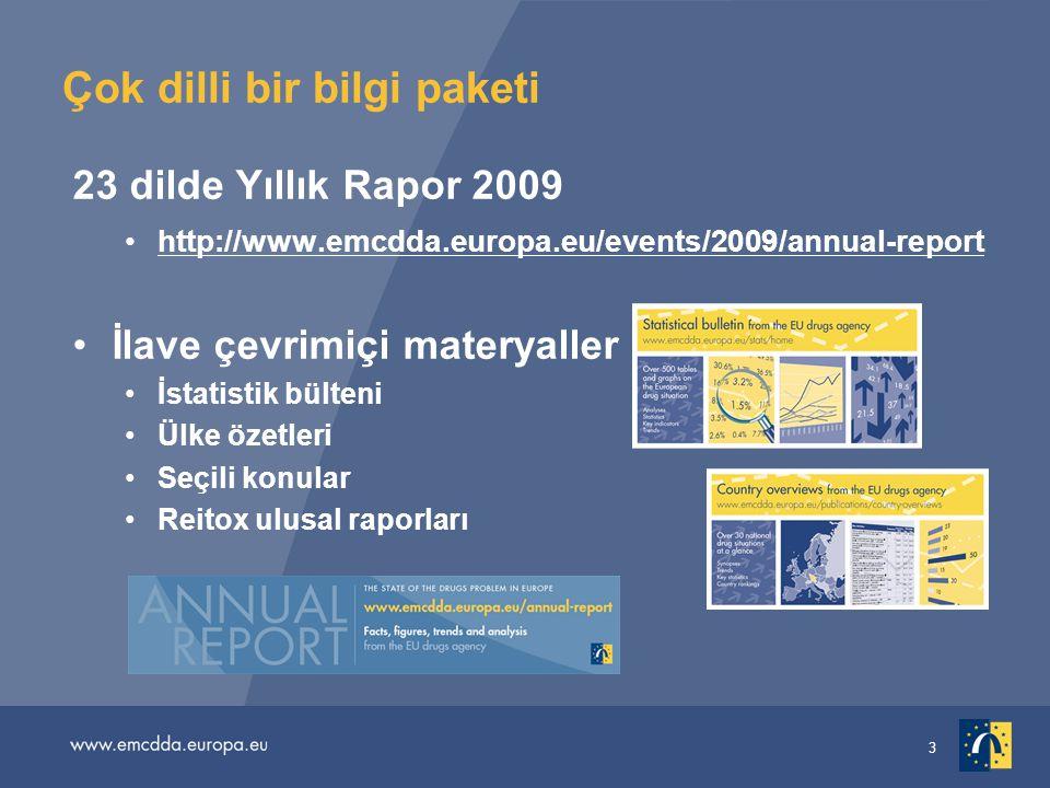3 Çok dilli bir bilgi paketi 23 dilde Yıllık Rapor 2009 http://www.emcdda.europa.eu/events/2009/annual-report İlave çevrimiçi materyaller İstatistik bülteni Ülke özetleri Seçili konular Reitox ulusal raporları