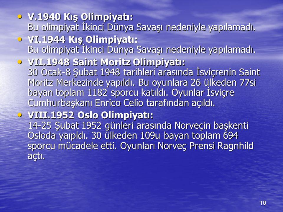 10 V.1940 Kış Olimpiyatı: Bu olimpiyat İkinci Dünya Savaşı nedeniyle yapılamadı. V.1940 Kış Olimpiyatı: Bu olimpiyat İkinci Dünya Savaşı nedeniyle yap