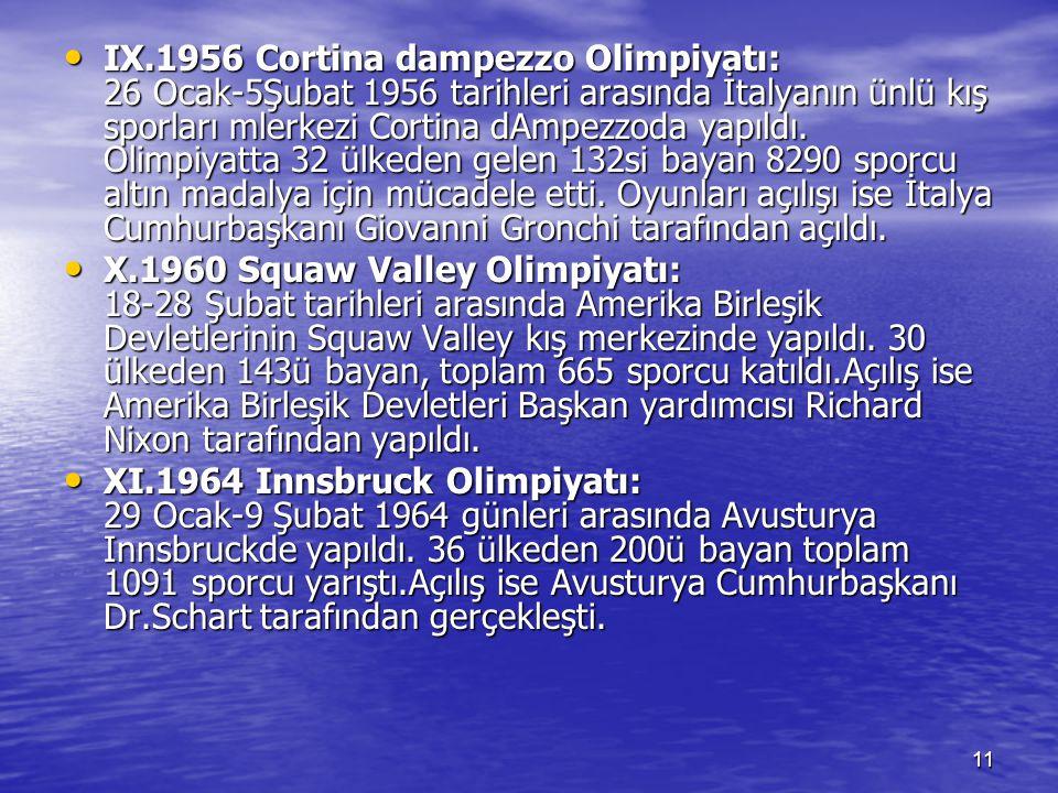 11 IX.1956 Cortina dampezzo Olimpiyatı: 26 Ocak-5Şubat 1956 tarihleri arasında İtalyanın ünlü kış sporları mlerkezi Cortina dAmpezzoda yapıldı. Olimpi