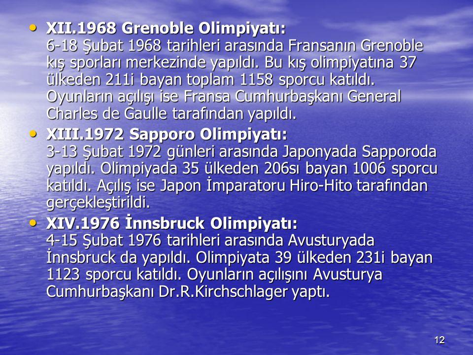 12 XII.1968 Grenoble Olimpiyatı: 6-18 Şubat 1968 tarihleri arasında Fransanın Grenoble kış sporları merkezinde yapıldı. Bu kış olimpiyatına 37 ülkeden