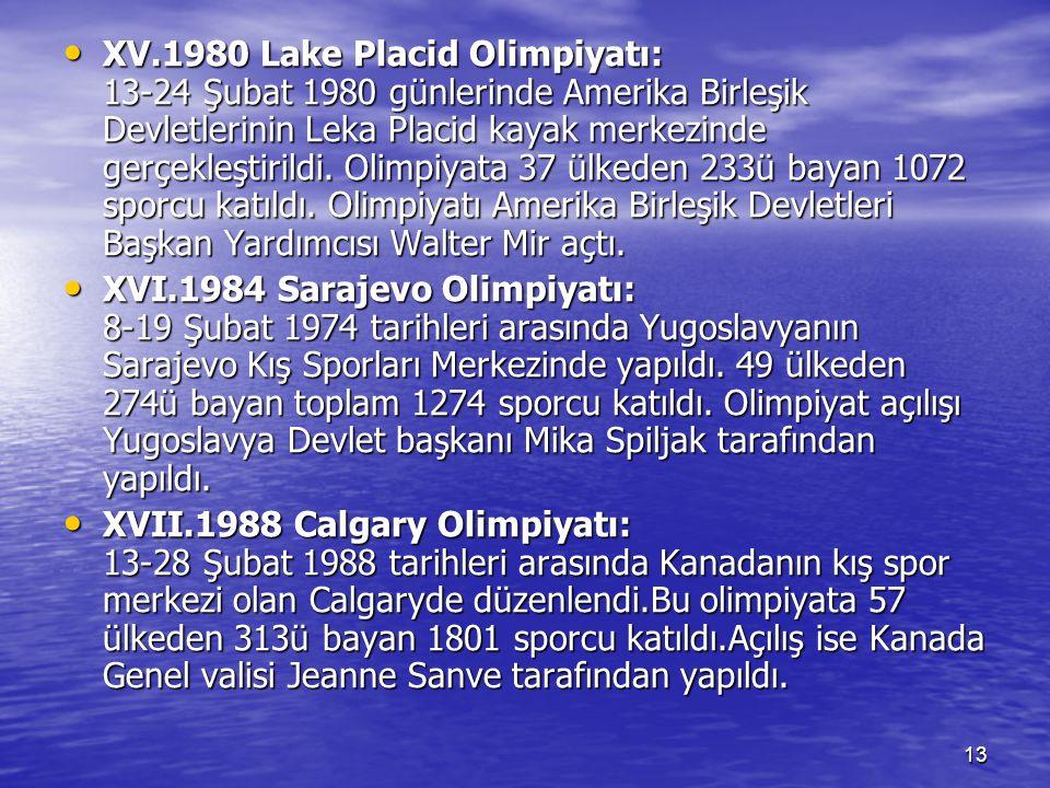 13 XV.1980 Lake Placid Olimpiyatı: 13-24 Şubat 1980 günlerinde Amerika Birleşik Devletlerinin Leka Placid kayak merkezinde gerçekleştirildi. Olimpiyat