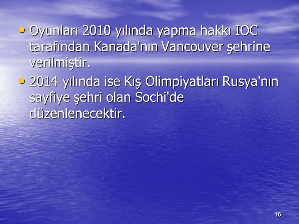 16 Oyunları 2010 yılında yapma hakkı IOC tarafından Kanada'nın Vancouver şehrine verilmiştir. Oyunları 2010 yılında yapma hakkı IOC tarafından Kanada'