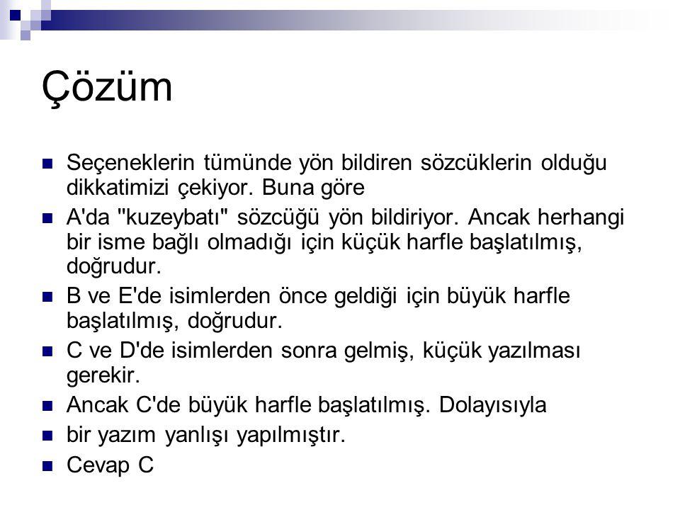 Aşağıdaki cümlelerin hangisinde, büyük harflerin kullanımı ile ilgili bir yazım (imla) yanlışı vardır? A) Karayel kuzeybatıdan eser. B) Doğu Anadolu'd