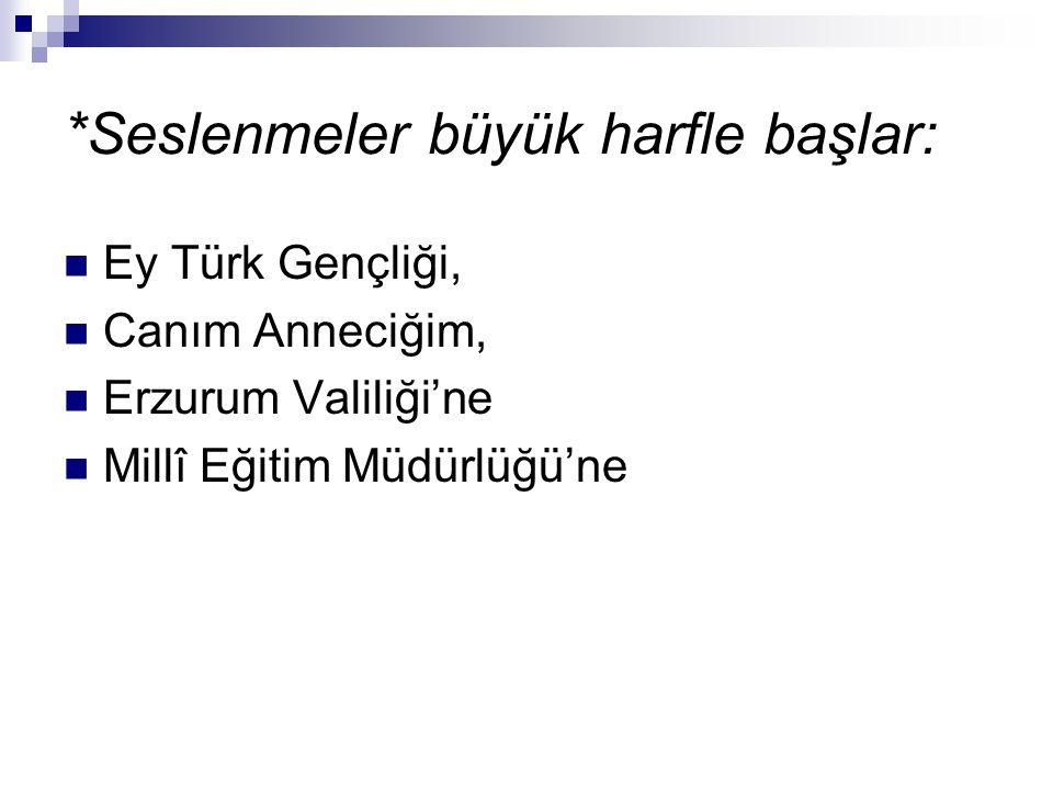 *Kurum, kuruluş, parti, dernek, adlarının baş harfleri büyük yazılır. Türk Dil Kurumu, Ziraat Bankası, Yeşilay. Kitap, dergi, gazete adlarıyla yazı ba