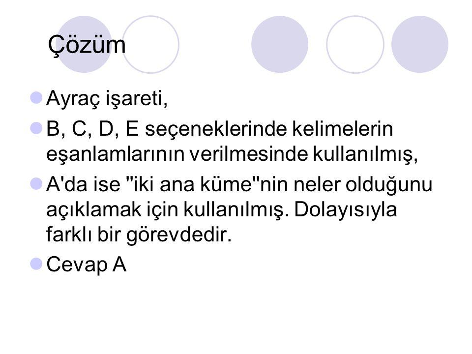 Aşağıdaki cümlelerin hangisinde ayraç ( ) işareti, öbürlerinden farklı bir görevde kullanılmıştır? A) Türkçede bütün sözcük köklerinin iki ana kümeye