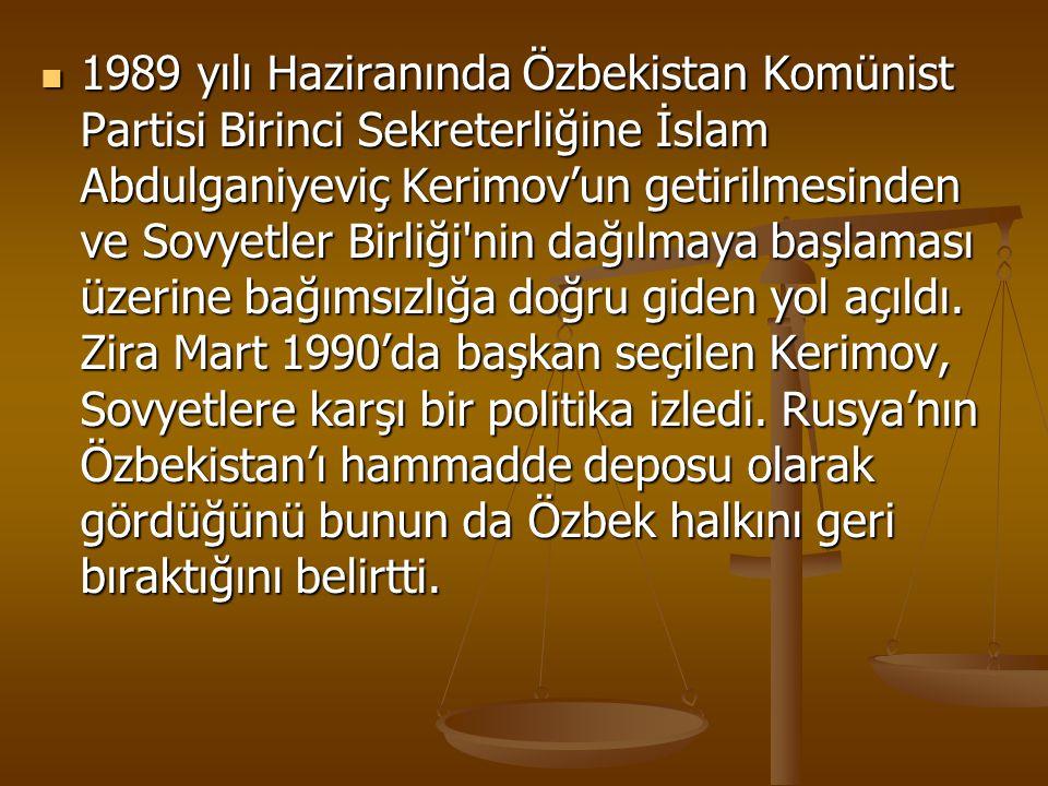 1989 yılı Haziranında Özbekistan Komünist Partisi Birinci Sekreterliğine İslam Abdulganiyeviç Kerimov'un getirilmesinden ve Sovyetler Birliği'nin dağı