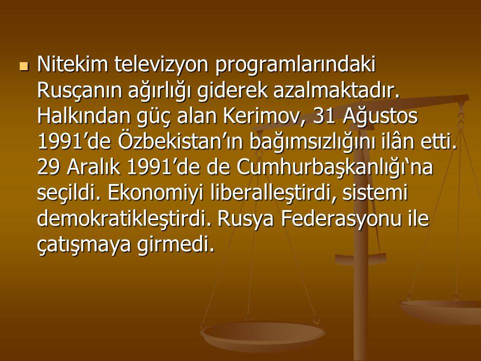 Nitekim televizyon programlarındaki Rusçanın ağırlığı giderek azalmaktadır. Halkından güç alan Kerimov, 31 Ağustos 1991'de Özbekistan'ın bağımsızlığın