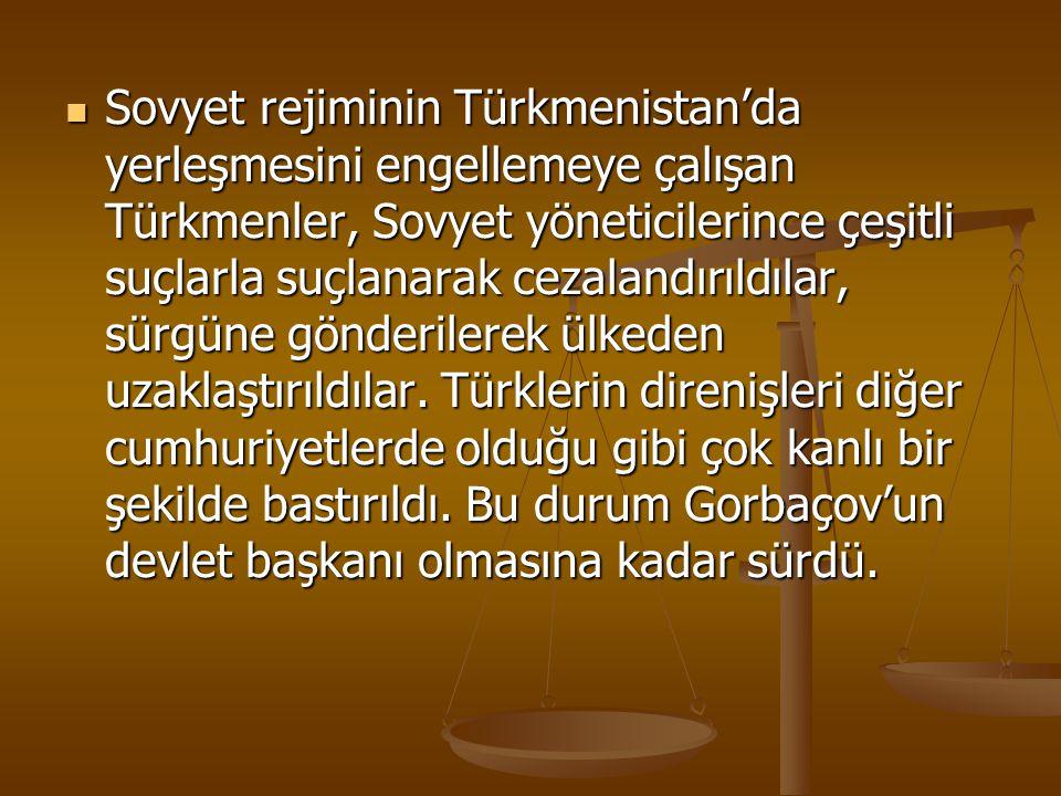 Sovyet rejiminin Türkmenistan'da yerleşmesini engellemeye çalışan Türkmenler, Sovyet yöneticilerince çeşitli suçlarla suçlanarak cezalandırıldılar, sü