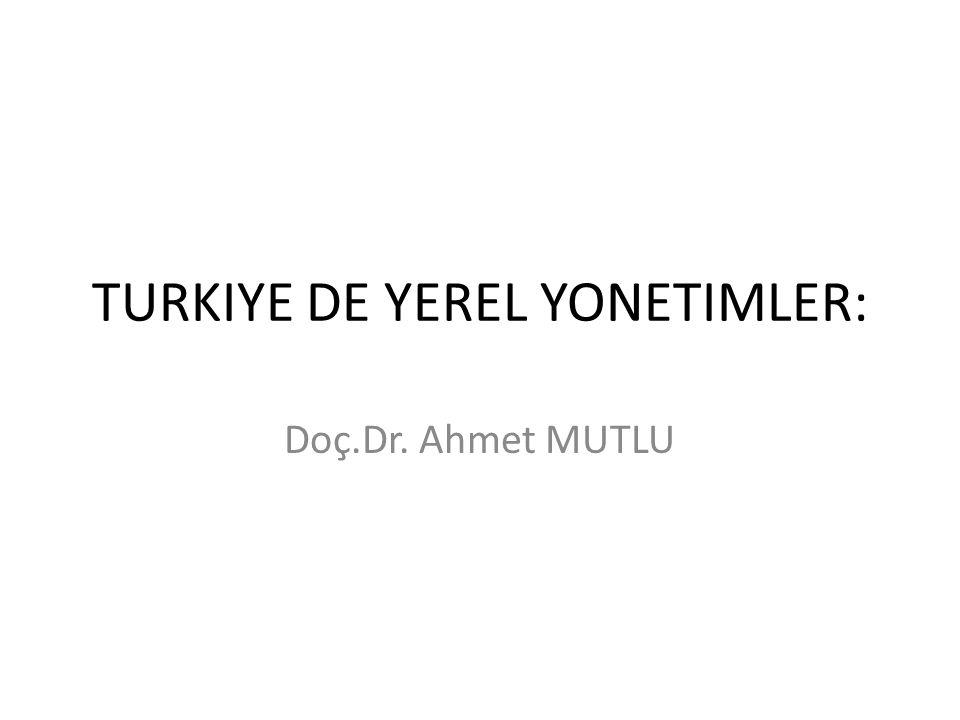 TURKIYE DE YEREL YONETIMLER: Doç.Dr. Ahmet MUTLU