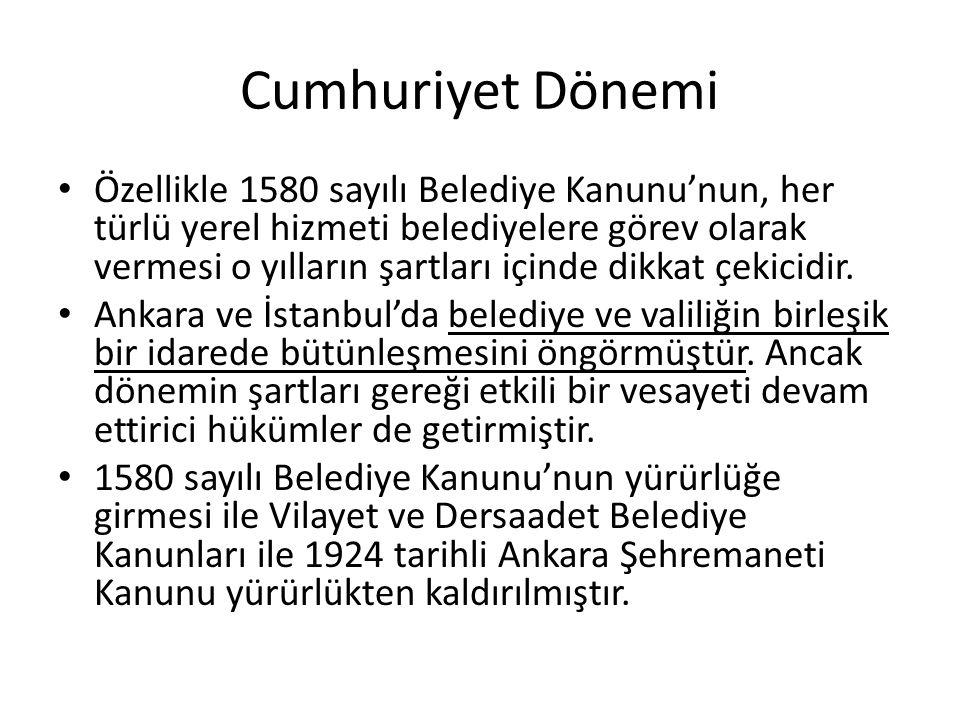 Cumhuriyet Dönemi Özellikle 1580 sayılı Belediye Kanunu'nun, her türlü yerel hizmeti belediyelere görev olarak vermesi o yılların şartları içinde dikk