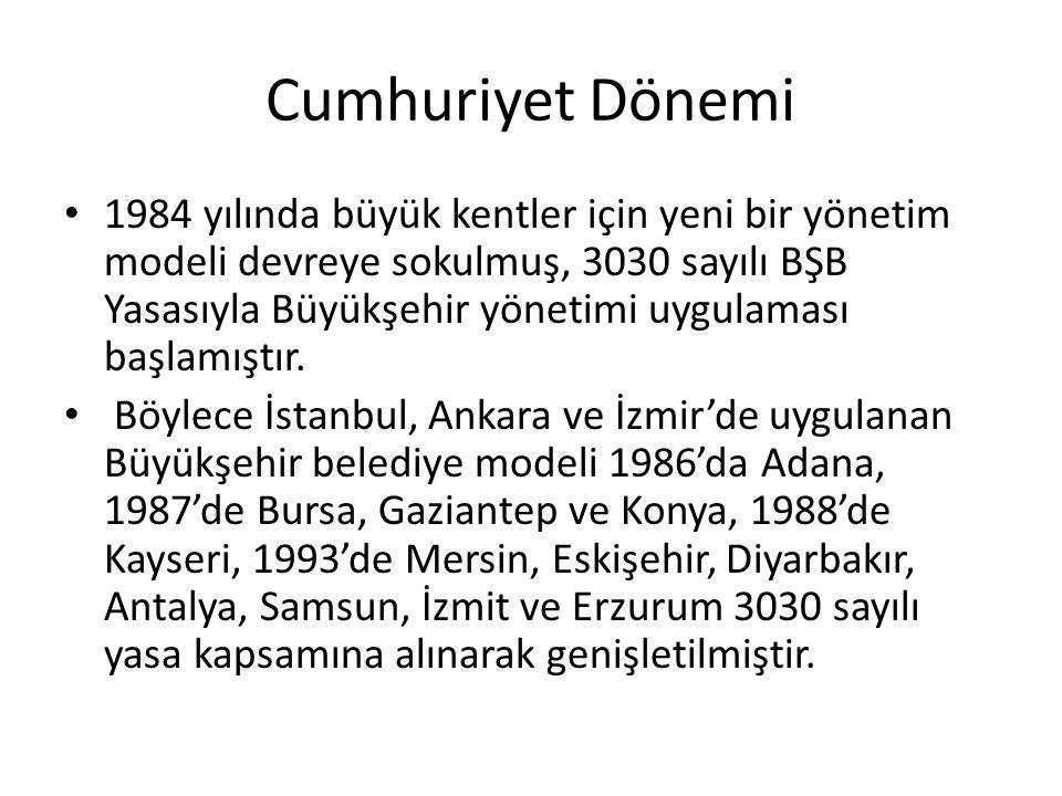 Cumhuriyet Dönemi 1984 yılında büyük kentler için yeni bir yönetim modeli devreye sokulmuş, 3030 sayılı BŞB Yasasıyla Büyükşehir yönetimi uygulaması b