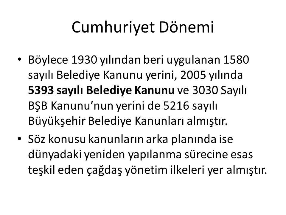 Cumhuriyet Dönemi Böylece 1930 yılından beri uygulanan 1580 sayılı Belediye Kanunu yerini, 2005 yılında 5393 sayılı Belediye Kanunu ve 3030 Sayılı BŞB