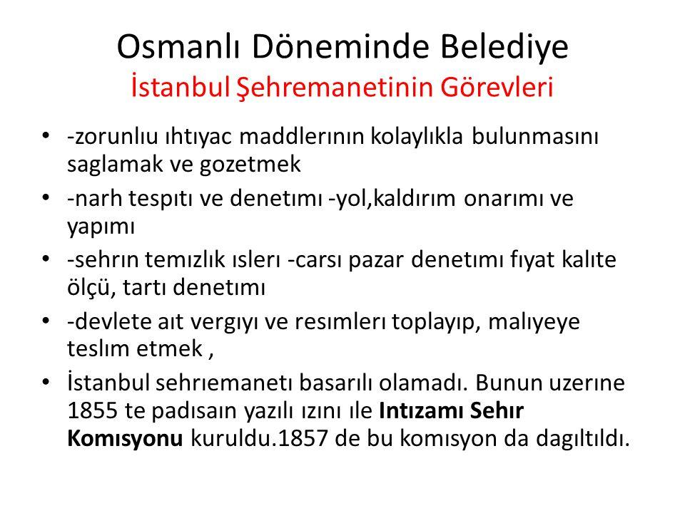Osmanlı Döneminde Belediye İntizamı Şehir Komisyonu denemesinden sonra fiilen ilk beledıye 1855'te Beyoglu ve Galata semtınde (6.Daire-i Belediye) kuruldu.