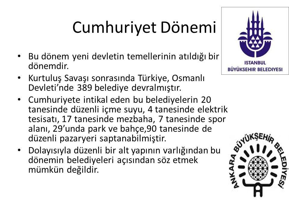 Cumhuriyet Dönemi Bu dönem yeni devletin temellerinin atıldığı bir dönemdir. Kurtuluş Savaşı sonrasında Türkiye, Osmanlı Devleti'nde 389 belediye devr